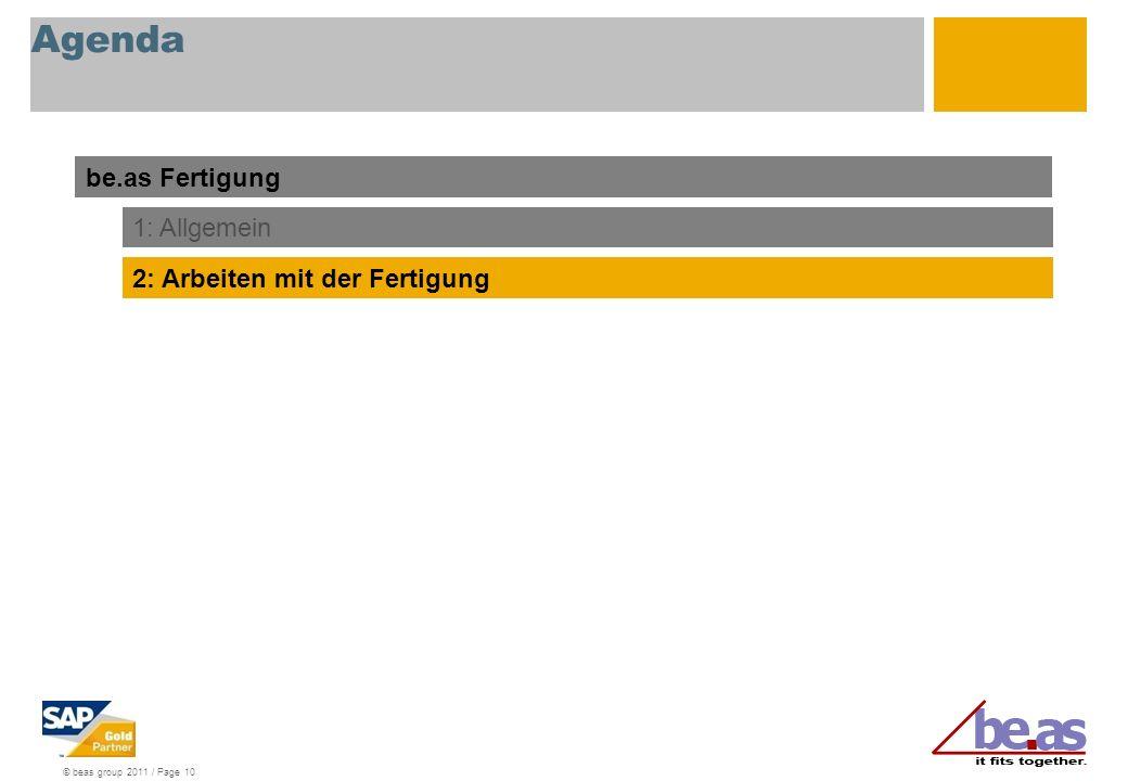 © beas group 2011 / Page 10 Agenda be.as Fertigung 1: Allgemein 2: Arbeiten mit der Fertigung