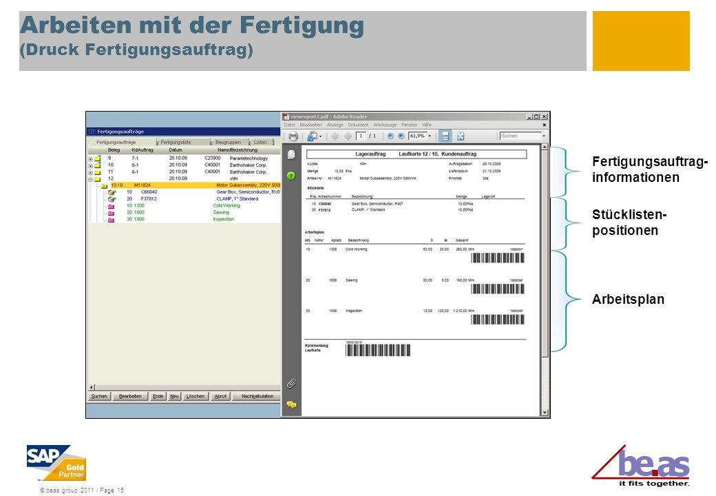 © beas group 2011 / Page 15 Arbeiten mit der Fertigung (Druck Fertigungsauftrag) Stücklisten- positionen Arbeitsplan Fertigungsauftrag- informationen