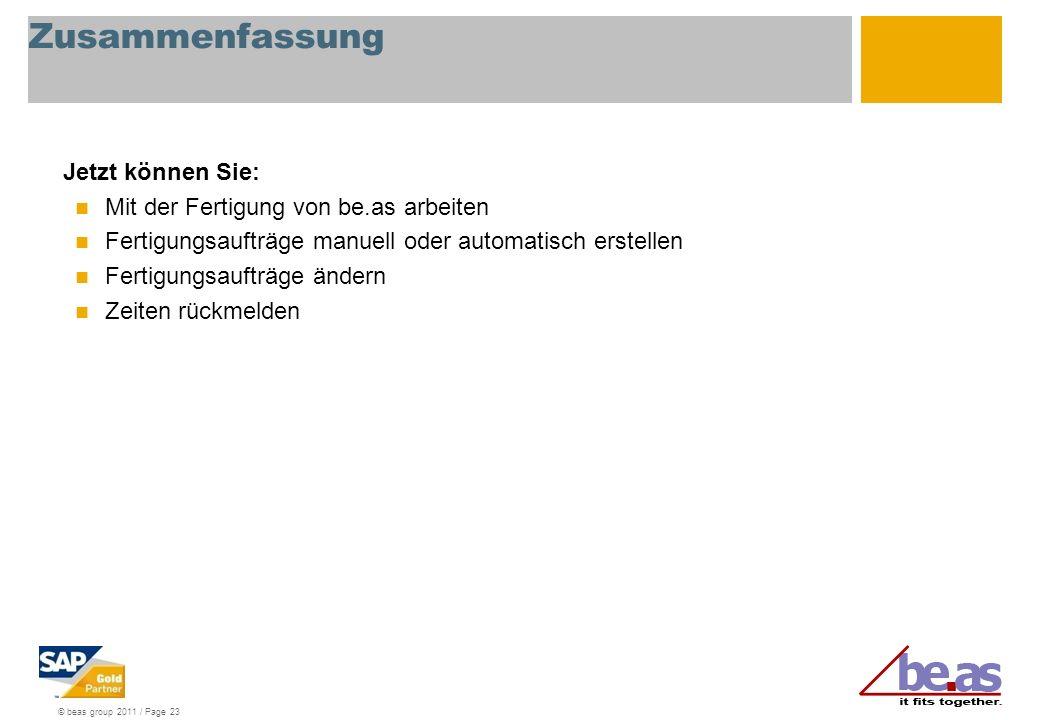 © beas group 2011 / Page 23 Zusammenfassung Jetzt können Sie: Mit der Fertigung von be.as arbeiten Fertigungsaufträge manuell oder automatisch erstell