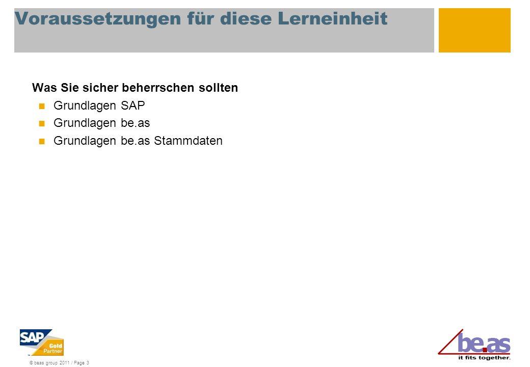 © beas group 2011 / Page 3 Voraussetzungen für diese Lerneinheit Was Sie sicher beherrschen sollten Grundlagen SAP Grundlagen be.as Grundlagen be.as S