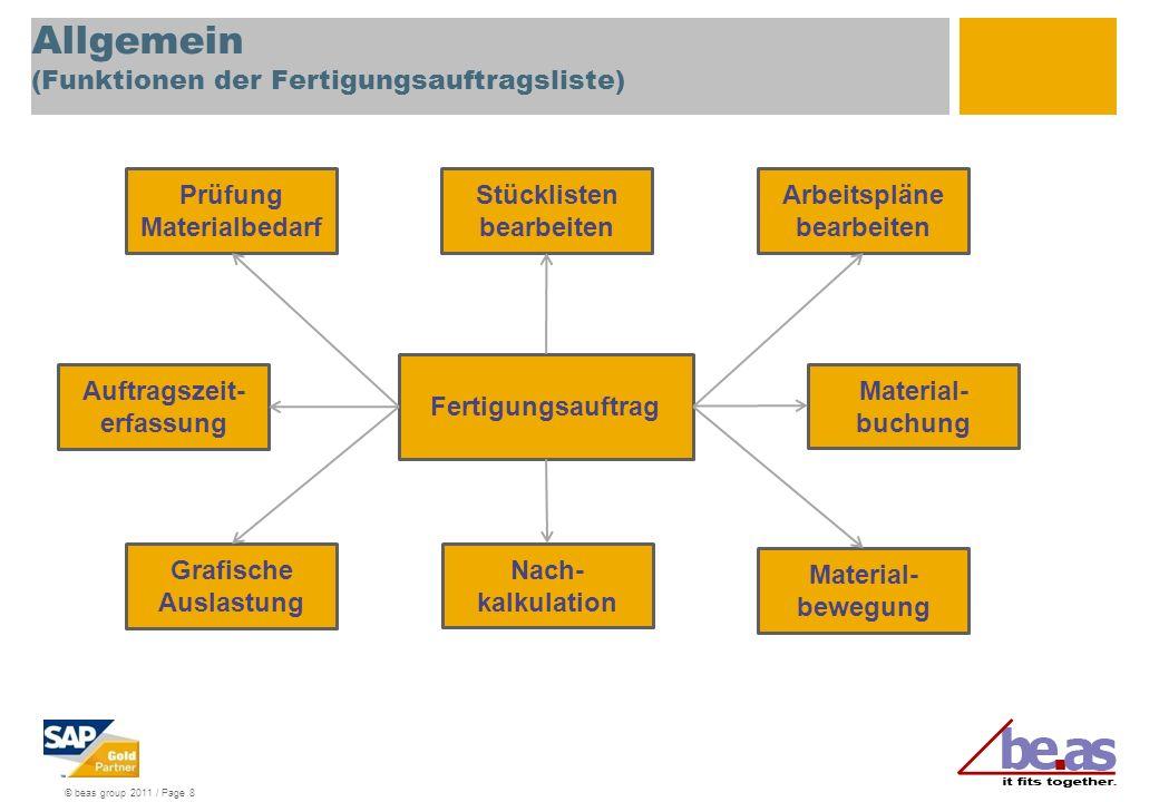 © beas group 2011 / Page 8 Allgemein (Funktionen der Fertigungsauftragsliste) Fertigungsauftrag Material- bewegung Nach- kalkulation Grafische Auslast