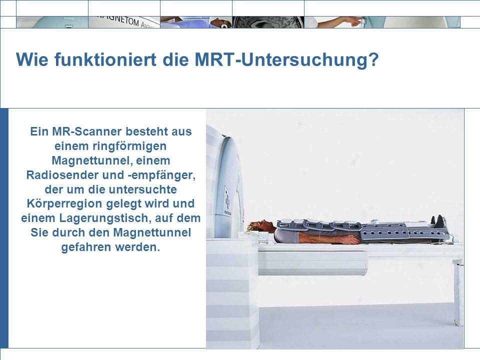 Exit Wie funktioniert die MRT-Untersuchung? Ein MR-Scanner besteht aus einem ringförmigen Magnettunnel, einem Radiosender und -empfänger, der um die u