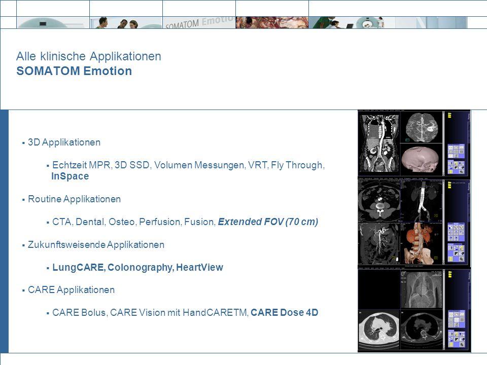 Alle klinische Applikationen SOMATOM Emotion 3D Applikationen Echtzeit MPR, 3D SSD, Volumen Messungen, VRT, Fly Through, InSpace Routine Applikationen