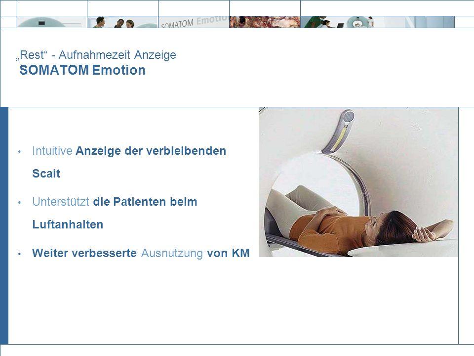 Rest - Aufnahmezeit Anzeige SOMATOM Emotion Intuitive Anzeige der verbleibenden Scait Unterstützt die Patienten beim Luftanhalten Weiter verbesserte A