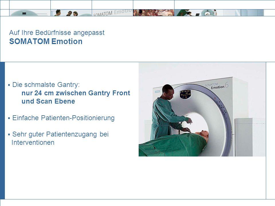 Auf Ihre Bedürfnisse angepasst SOMATOM Emotion Die schmalste Gantry: nur 24 cm zwischen Gantry Front und Scan Ebene Einfache Patienten-Positionierung