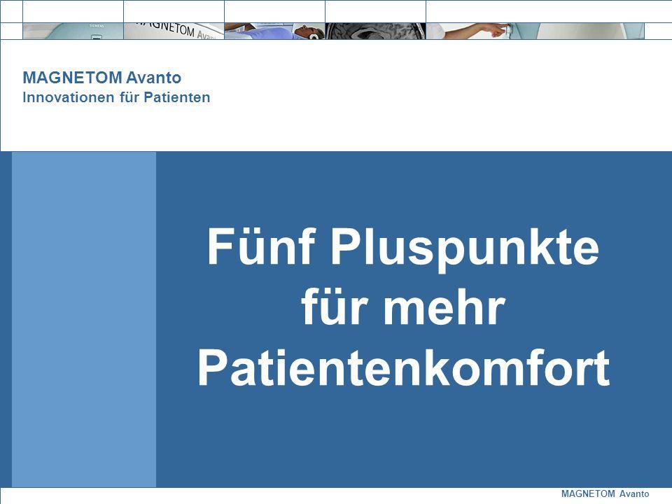 MAGNETOM Avanto MASTERTITELFORMA T BEARBEITEN Mastertext- format bearbeiten Fünf Pluspunkte für mehr Patientenkomfort MAGNETOM Avanto Innovationen für