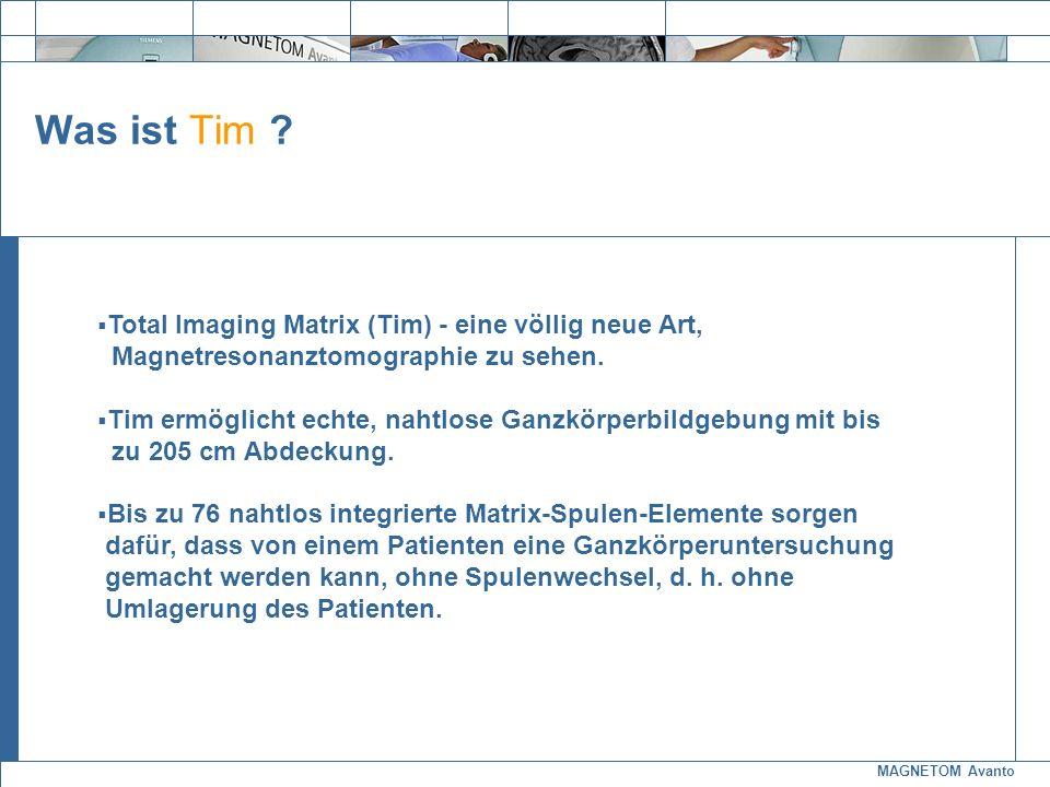 MAGNETOM Avanto Exit Was ist Tim ? Total Imaging Matrix (Tim) - eine völlig neue Art, Magnetresonanztomographie zu sehen. Tim ermöglicht echte, nahtlo