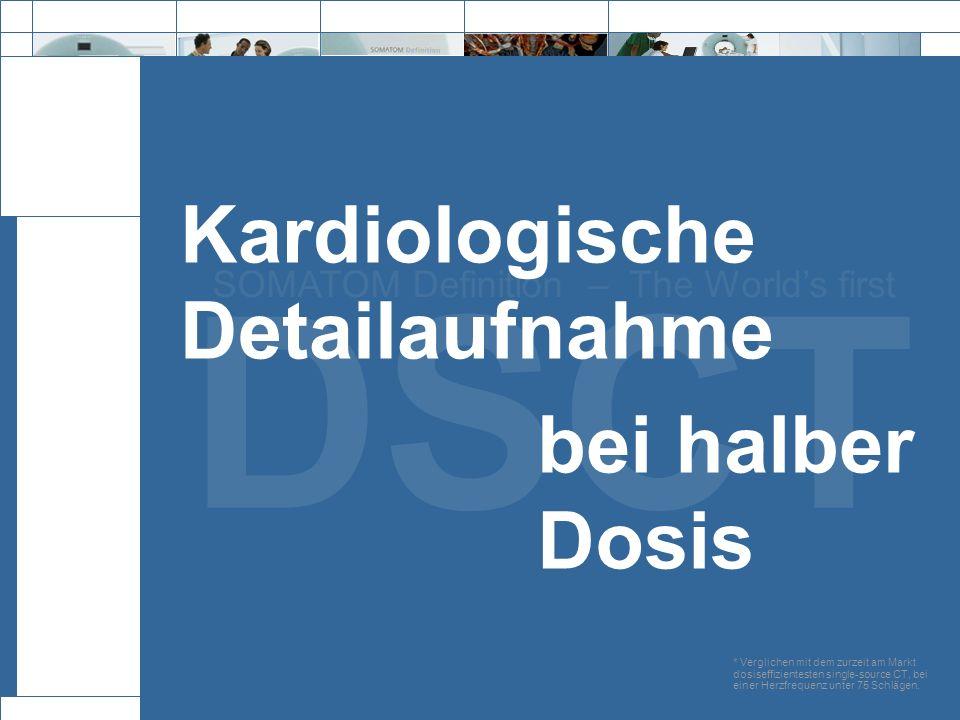 Exit DSCT SOMATOM Definition – The Worlds first Kardiologische Detailaufnahme bei halber Dosis * Verglichen mit dem zurzeit am Markt dosiseffizientest
