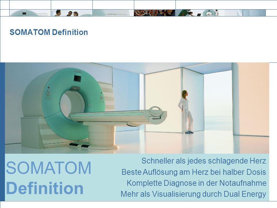 Exit SOMATOM Definition Schneller als jedes schlagende Herz Beste Auflösung am Herz bei halber Dosis Komplette Diagnose in der Notaufnahme Mehr als Vi
