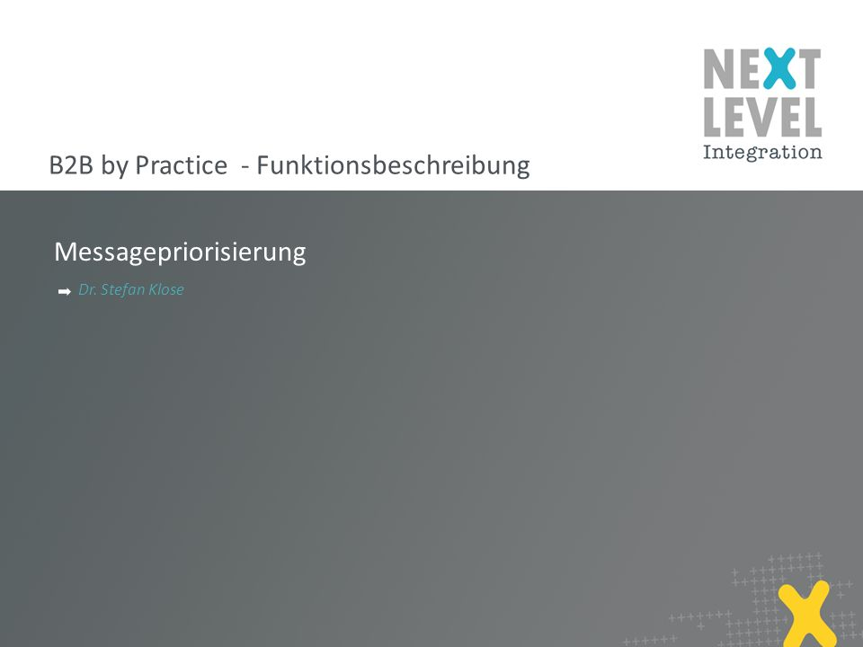 2 Messagepriorisierung next-level-integration.com | B2B by Practice VERY_LOW = 50; LOW = 40; MEDIUM = 30; HIGH = 20; ULTRA = 10;