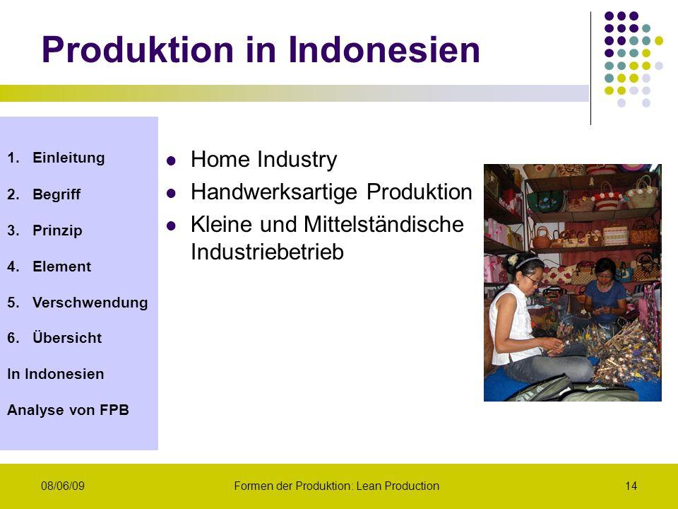 1.Einleitung 2.Begriff 3.Prinzip 4.Element 5.Verschwendung 6.Übersicht In Indonesien Analyse von FPB 08/06/09Formen der Produktion: Lean Production14