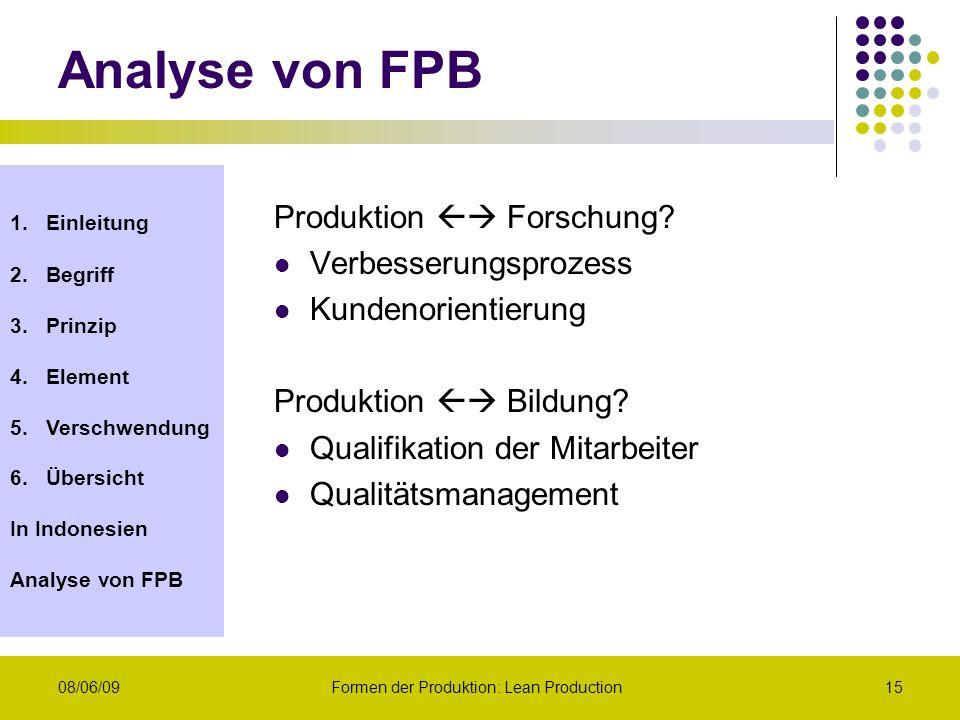 1.Einleitung 2.Begriff 3.Prinzip 4.Element 5.Verschwendung 6.Übersicht In Indonesien Analyse von FPB 08/06/09Formen der Produktion: Lean Production15
