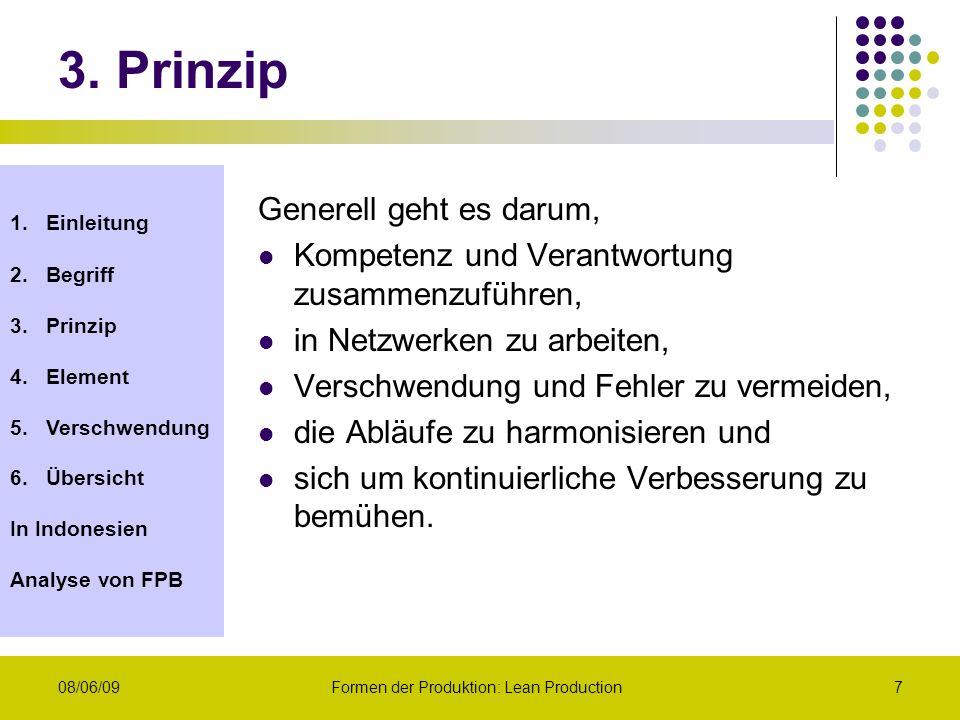 1.Einleitung 2.Begriff 3.Prinzip 4.Element 5.Verschwendung 6.Übersicht In Indonesien Analyse von FPB 08/06/09Formen der Produktion: Lean Production7 3