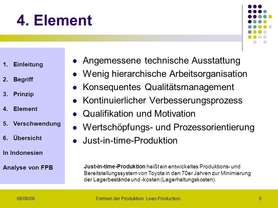1.Einleitung 2.Begriff 3.Prinzip 4.Element 5.Verschwendung 6.Übersicht In Indonesien Analyse von FPB 08/06/09Formen der Produktion: Lean Production9 4