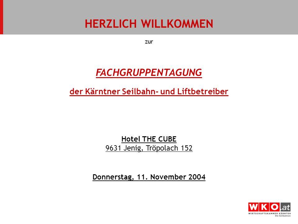 FACHGRUPPENTAGUNG der Kärntner Seilbahn- und Liftbetreiber Hotel THE CUBE 9631 Jenig, Tröpolach 152 Donnerstag, 11. November 2004 HERZLICH WILLKOMMEN