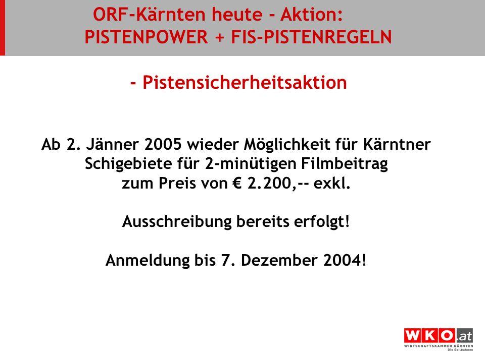 ORF-Kärnten heute - Aktion: PISTENPOWER + FIS-PISTENREGELN - Pistensicherheitsaktion Ab 2. J ä nner 2005 wieder M ö glichkeit f ü r K ä rntner Schigeb