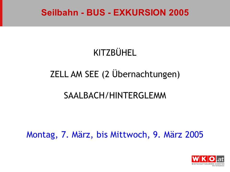 KITZBÜHEL ZELL AM SEE (2 Übernachtungen) SAALBACH/HINTERGLEMM Montag, 7. März, bis Mittwoch, 9. März 2005 Seilbahn - BUS - EXKURSION 2005