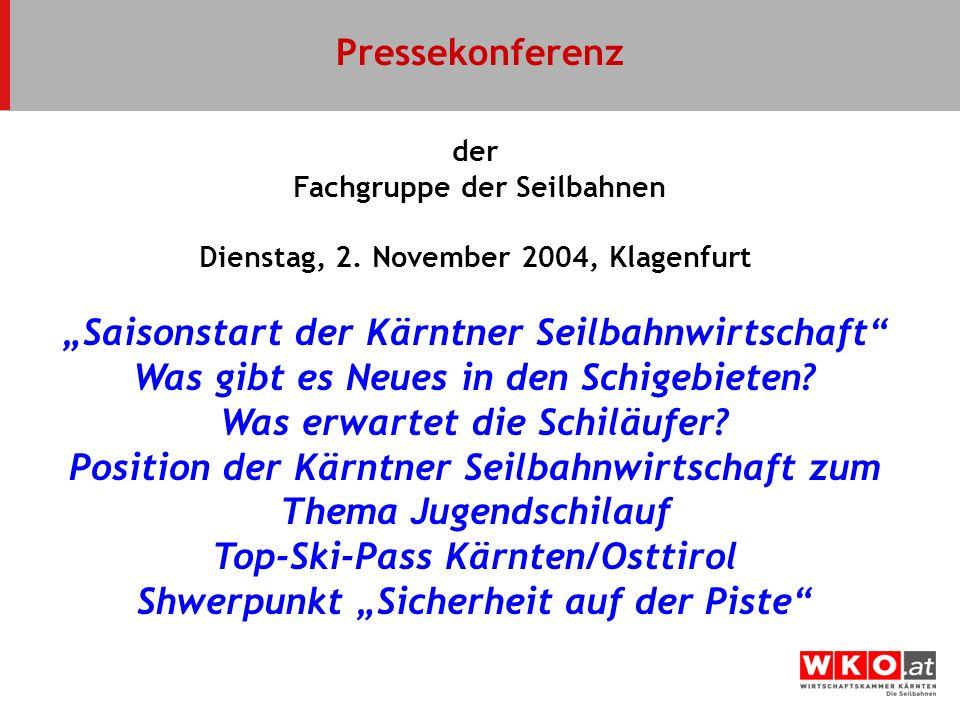 der Fachgruppe der Seilbahnen Dienstag, 2. November 2004, Klagenfurt Saisonstart der Kärntner Seilbahnwirtschaft Was gibt es Neues in den Schigebieten