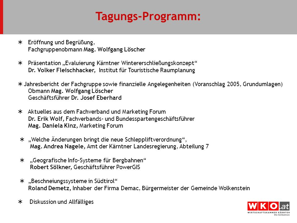 Tagungs-Programm: Eröffnung und Begrüßung, Fachgruppenobmann Mag. Wolfgang Löscher Präsentation Evaluierung Kärntner Wintererschließungskonzept Dr. Vo