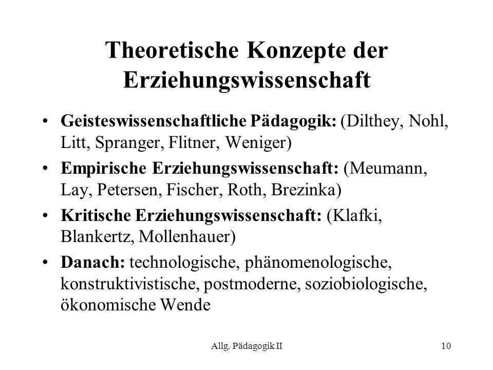 Allg. Pädagogik II10 Theoretische Konzepte der Erziehungswissenschaft Geisteswissenschaftliche Pädagogik: (Dilthey, Nohl, Litt, Spranger, Flitner, Wen
