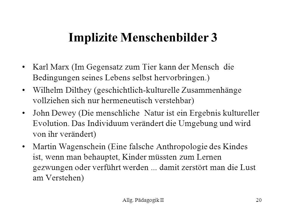Allg. Pädagogik II20 Implizite Menschenbilder 3 Karl Marx (Im Gegensatz zum Tier kann der Mensch die Bedingungen seines Lebens selbst hervorbringen.)