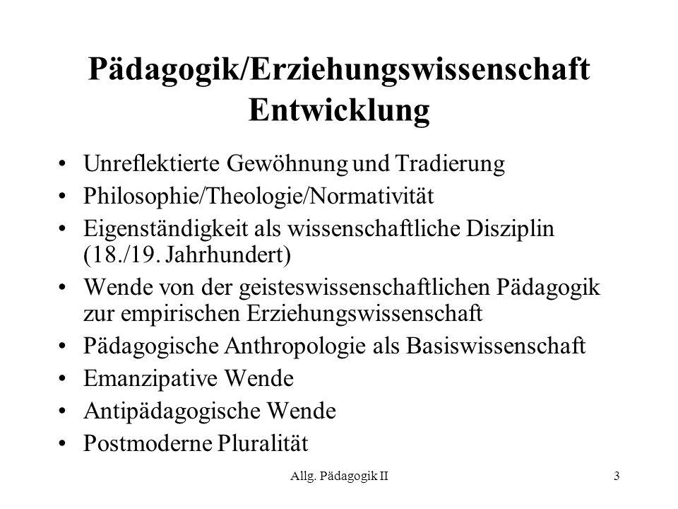 Allg. Pädagogik II3 Pädagogik/Erziehungswissenschaft Entwicklung Unreflektierte Gewöhnung und Tradierung Philosophie/Theologie/Normativität Eigenständ
