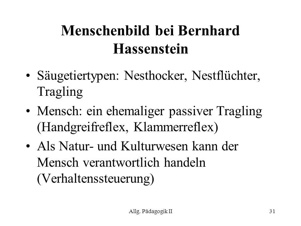 Allg. Pädagogik II31 Menschenbild bei Bernhard Hassenstein Säugetiertypen: Nesthocker, Nestflüchter, Tragling Mensch: ein ehemaliger passiver Tragling