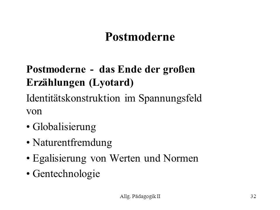 Allg. Pädagogik II32 Postmoderne Postmoderne - das Ende der großen Erzählungen (Lyotard) Identitätskonstruktion im Spannungsfeld von Globalisierung Na