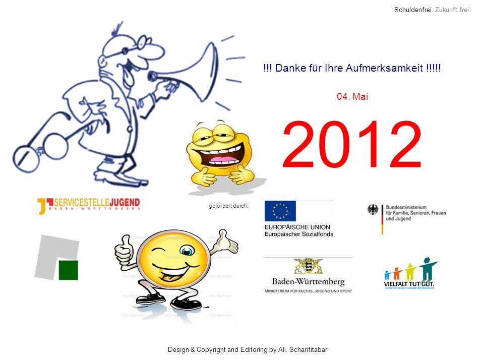 Schuldenfrei. Zukunft frei. !!! Danke für Ihre Aufmerksamkeit !!!!! 04. Mai 2012 gefördert durch: Design & Copyright and Editoring by Ali. Scharifitab
