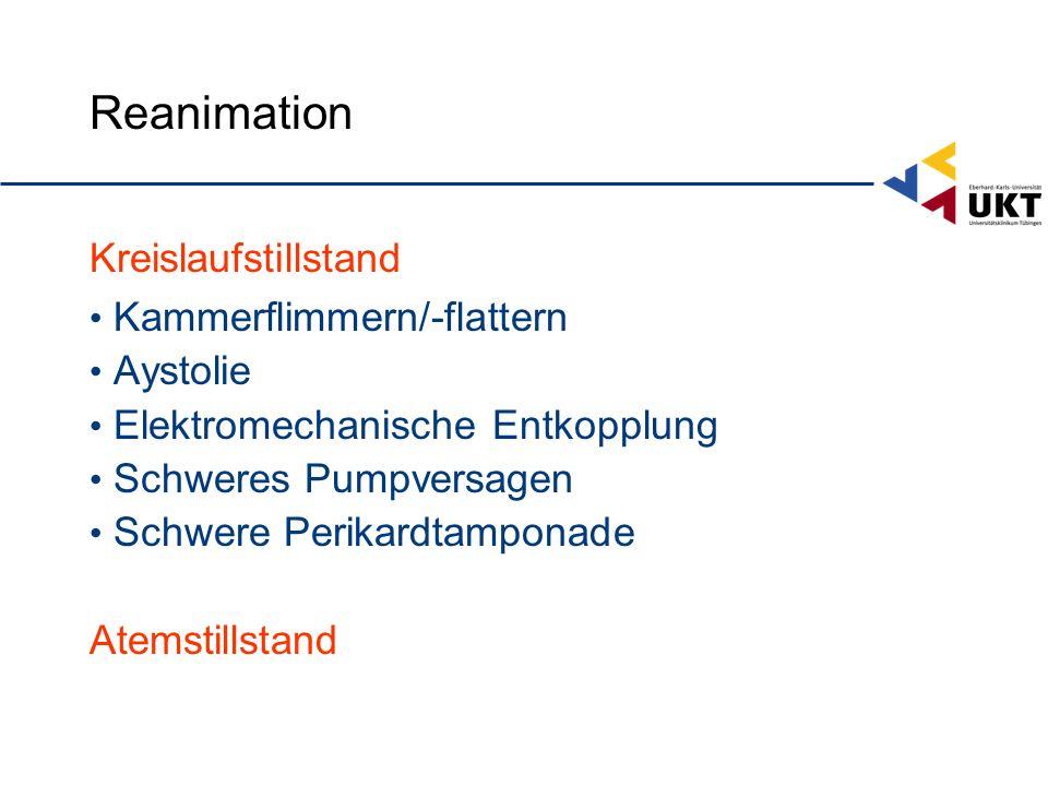 Reanimation Kreislaufstillstand Kammerflimmern/-flattern Aystolie Elektromechanische Entkopplung Schweres Pumpversagen Schwere Perikardtamponade Atemstillstand