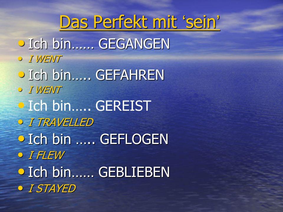 Das Perfekt mit sein Das Perfekt mit sein Ich bin…… GEGANGEN Ich bin…… GEGANGEN I WENT I WENT Ich bin…..