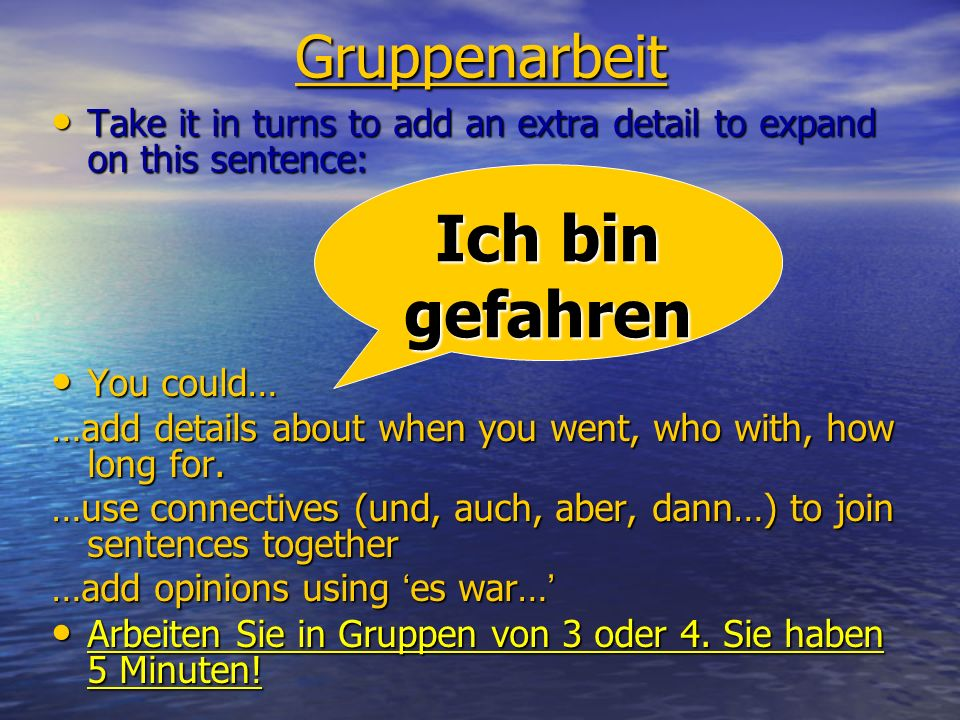 Gruppenarbeit Take it in turns to add an extra detail to expand on this sentence: Take it in turns to add an extra detail to expand on this sentence: