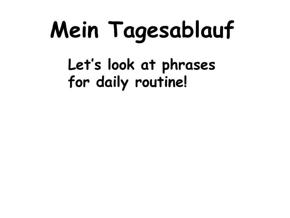 Mein Tagesablauf Lets look at phrases for daily routine!
