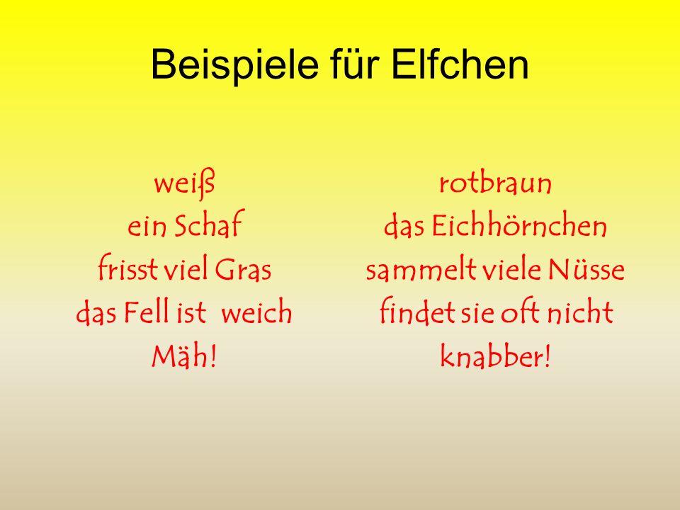Merkmale und Aufbau Ein Elfchen besteht aus ELF Wörtern. Aufbau: 1. Zeile = 1 Wort ein Gedanke, ein Gegenstand, eine Farbe, ein Geruch o.ä. 2. Zeile =