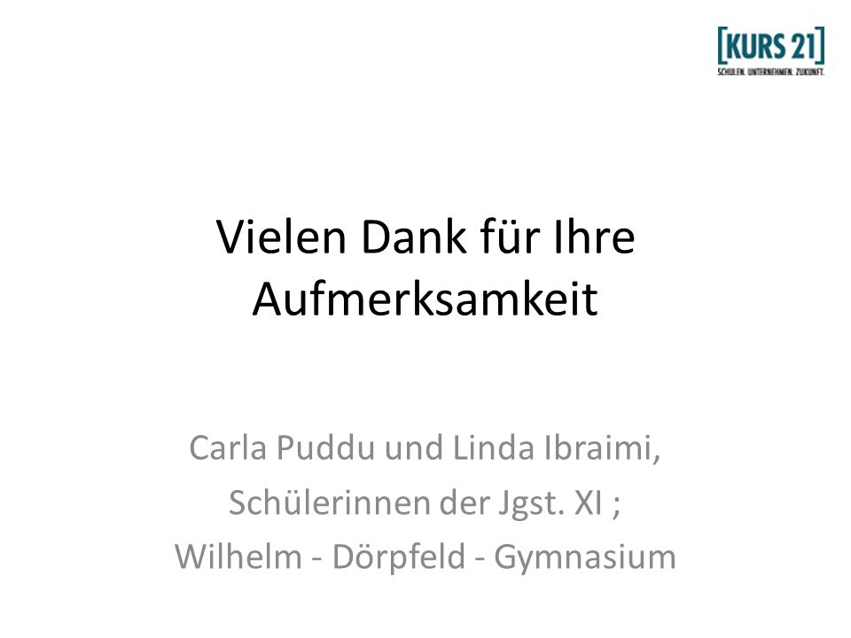 Vielen Dank für Ihre Aufmerksamkeit Carla Puddu und Linda Ibraimi, Schülerinnen der Jgst. XI ; Wilhelm - Dörpfeld - Gymnasium