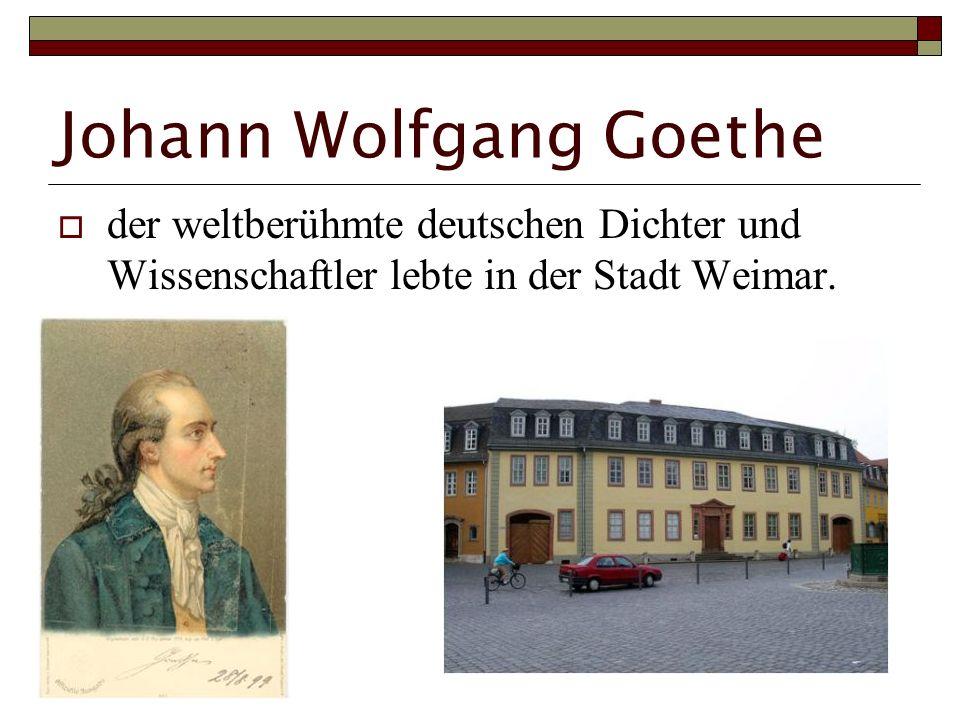 Johann Wolfgang Goethe der weltberühmte deutschen Dichter und Wissenschaftler lebte in der Stadt Weimar.