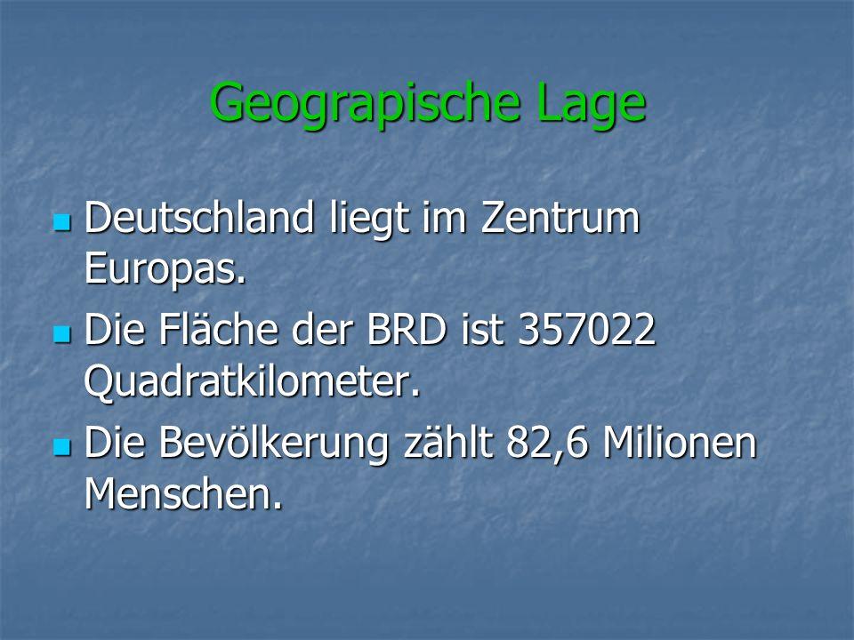 Geograpische Lage Deutschland liegt im Zentrum Europas. Deutschland liegt im Zentrum Europas. Die Fläche der BRD ist 357022 Quadratkilometer. Die Fläc