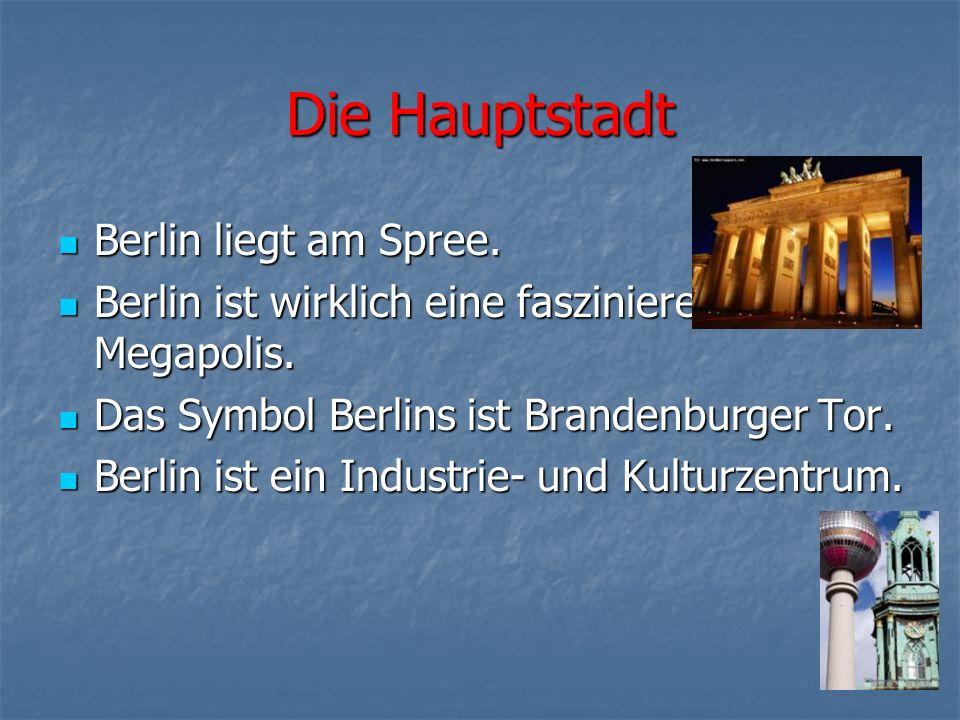 Die Hauptstadt Berlin liegt am Spree. Berlin liegt am Spree. Berlin ist wirklich eine faszinierende Megapolis. Berlin ist wirklich eine faszinierende