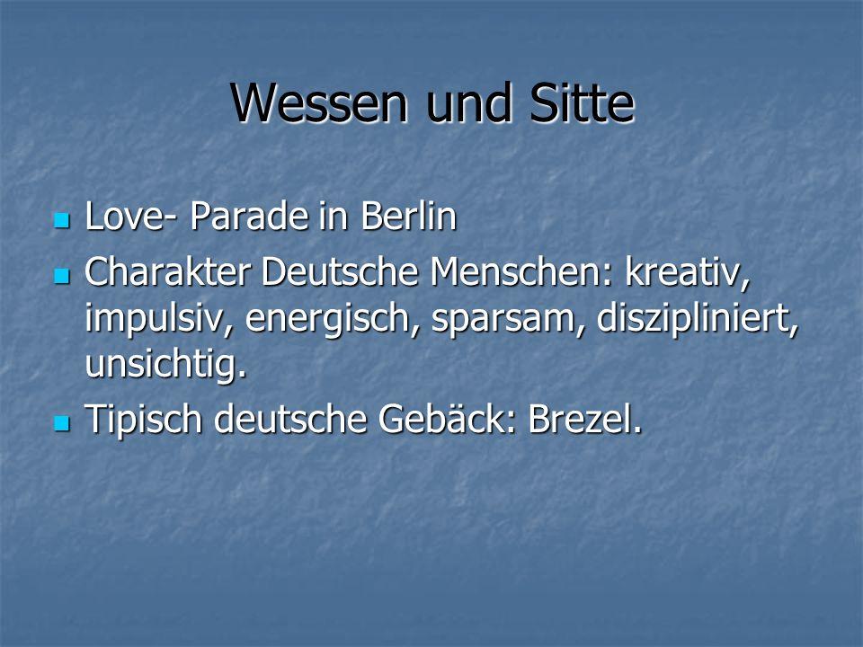 Wessen und Sitte Love- Parade in Berlin Love- Parade in Berlin Charakter Deutsche Menschen: kreativ, impulsiv, energisch, sparsam, diszipliniert, unsichtig.