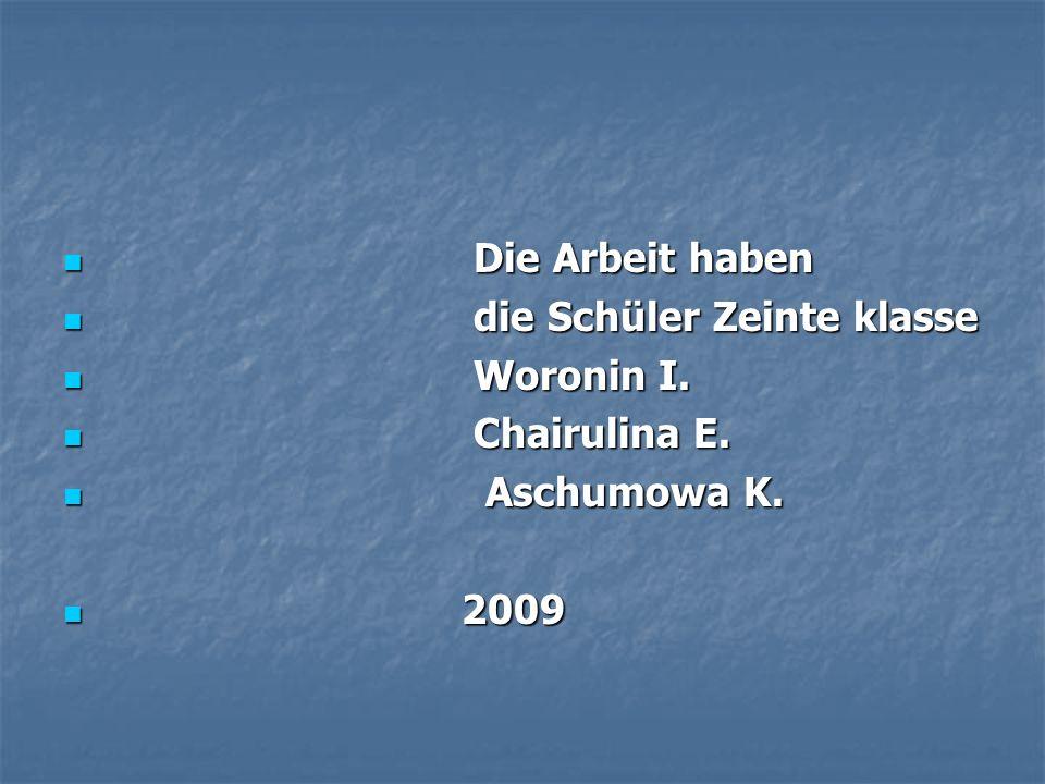 Die Arbeit haben Die Arbeit haben die Schüler Zeinte klasse die Schüler Zeinte klasse Woronin I. Woronin I. Chairulina E. Chairulina E. Aschumowa K. A