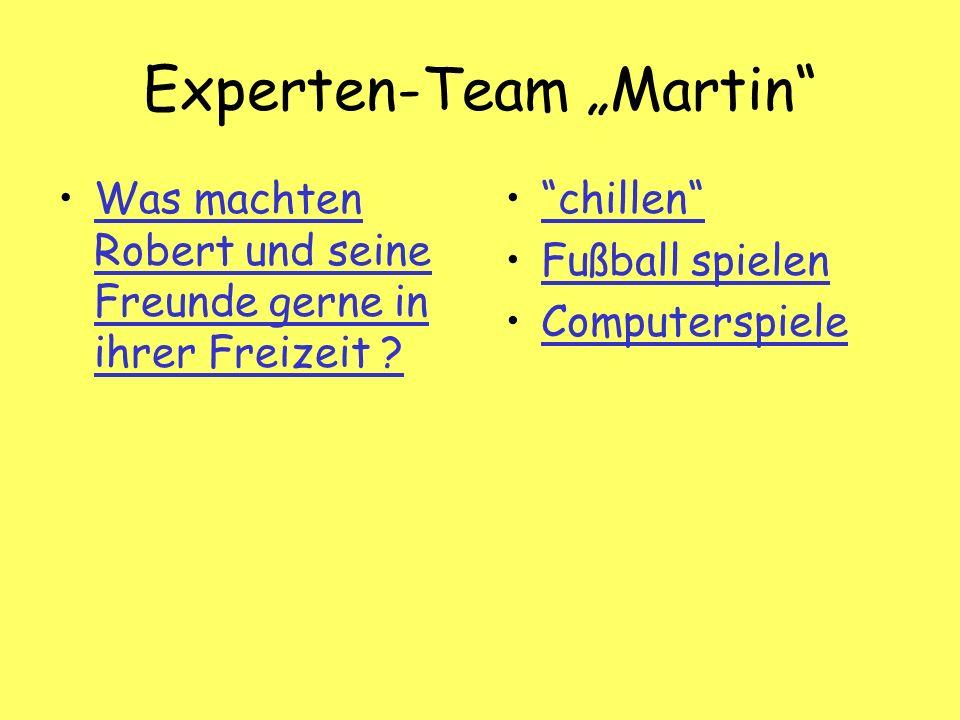 Experten-Team Martin Was machten Robert und seine Freunde gerne in ihrer Freizeit Was machten Robert und seine Freunde gerne in ihrer Freizeit .