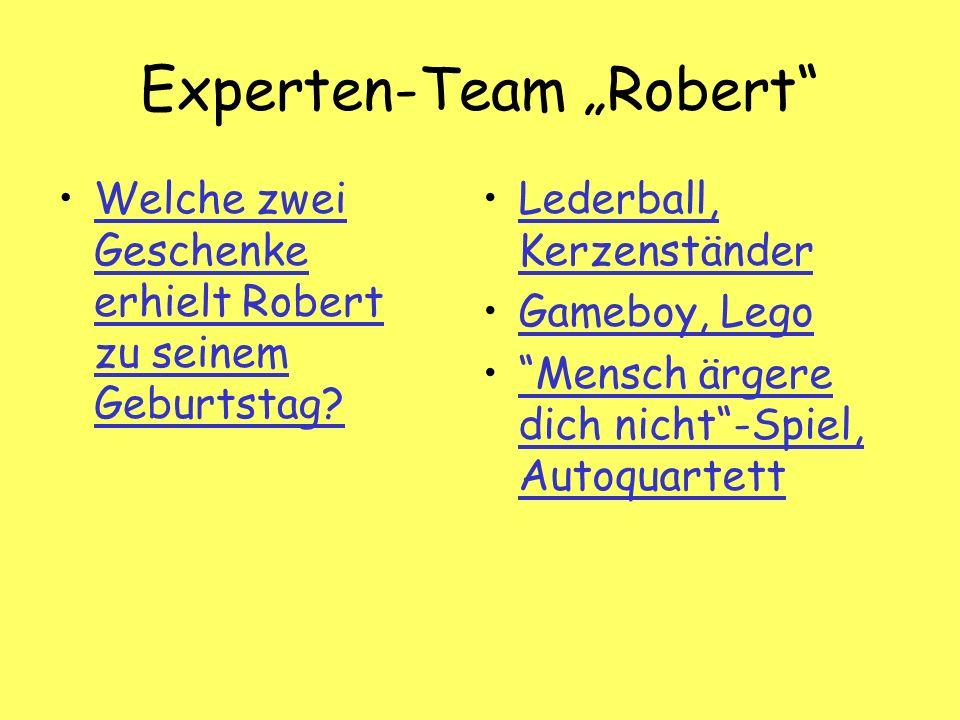 Experten-Team Robert Welche zwei Geschenke erhielt Robert zu seinem Geburtstag Welche zwei Geschenke erhielt Robert zu seinem Geburtstag.