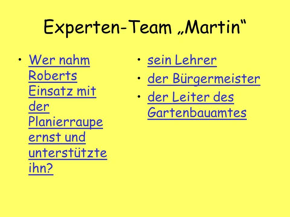 Experten-Team Martin Wer nahm Roberts Einsatz mit der Planierraupe ernst und unterstützte ihn Wer nahm Roberts Einsatz mit der Planierraupe ernst und unterstützte ihn.