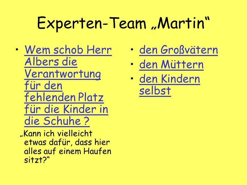 Experten-Team Martin Wem schob Herr Albers die Verantwortung für den fehlenden Platz für die Kinder in die Schuhe Wem schob Herr Albers die Verantwortung für den fehlenden Platz für die Kinder in die Schuhe .