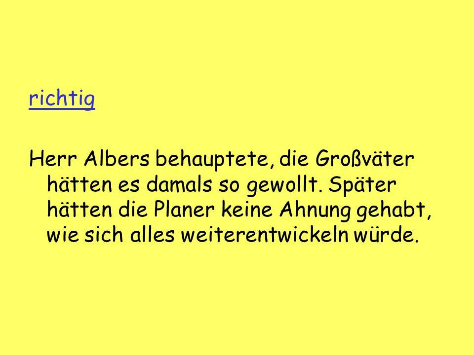 richtig Herr Albers behauptete, die Großväter hätten es damals so gewollt.