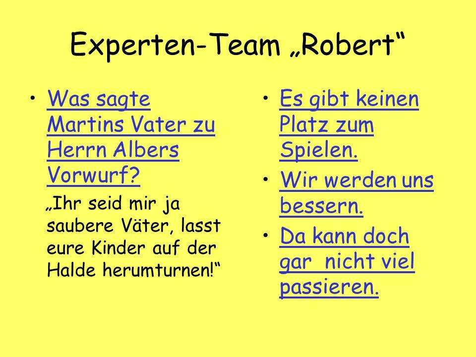 Experten-Team Robert Was sagte Martins Vater zu Herrn Albers Vorwurf Was sagte Martins Vater zu Herrn Albers Vorwurf.