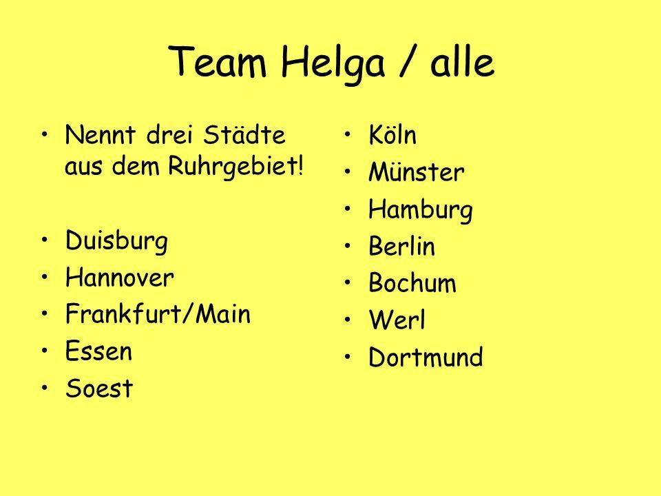 Team Helga / alle Nennt drei Städte aus dem Ruhrgebiet.