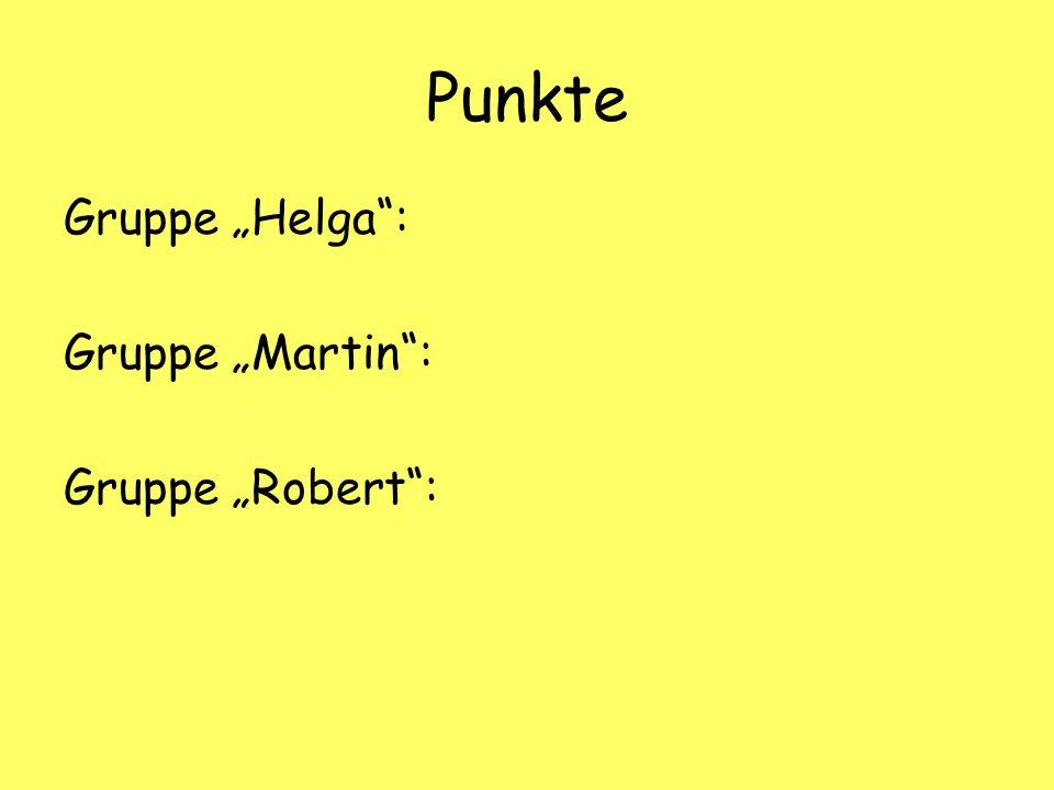 Punkte Gruppe Helga: Gruppe Martin: Gruppe Robert: