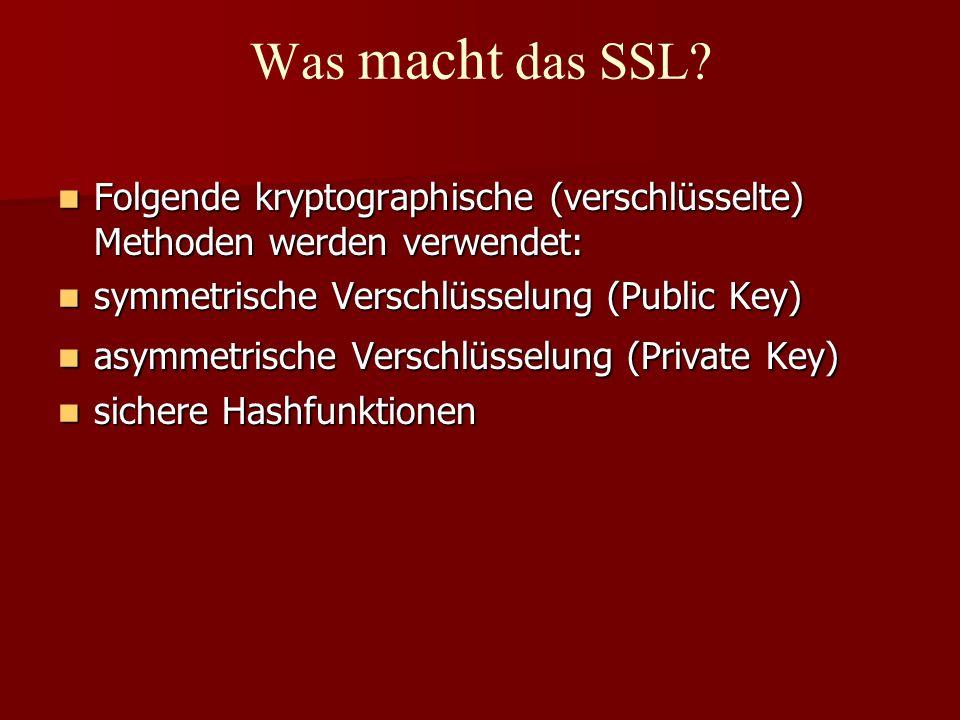 Was macht das SSL? Folgende kryptographische (verschlüsselte) Methoden werden verwendet: Folgende kryptographische (verschlüsselte) Methoden werden ve