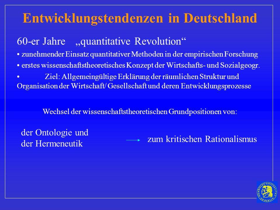 60-er Jahre quantitative Revolution zunehmender Einsatz quantitativer Methoden in der empirischen Forschung erstes wissenschaftstheoretisches Konzept der Wirtschafts- und Sozialgeogr.